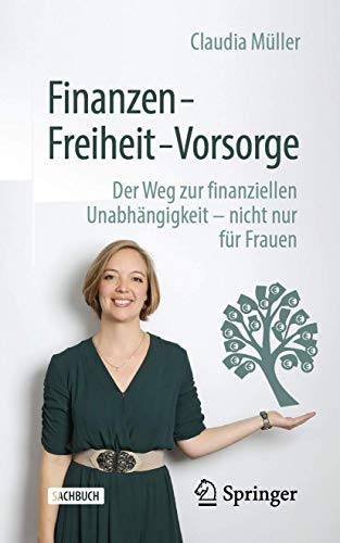 Finanzen – Freiheit – Vorsorge: Der Weg zur finanziellen Unabhängigkeit – nicht nur für Frauen