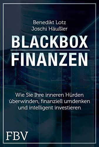 Blackbox Finanzen: Wie Sie Ihre inneren Hürden überwinden, finanziell umdenken und intelligent investieren