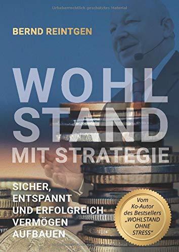 Wohlstand mit Strategie: Sicher, entspannt und erfolgreich Vermögen aufbauen (EDITION Finanzen & Investment)